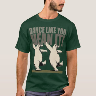 Dance Like You Mean It! T-Shirt