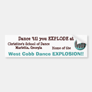 Dance 'til you EXPLODE at Bumper Sticker
