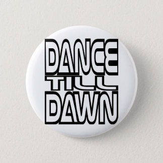 Dance Till Dawn 6 Cm Round Badge