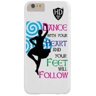 Dance with your heart & your feet will follow barely there iPhone 6 plus case