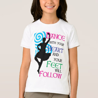 Dance with your heart & your feet will follow T-Shirt