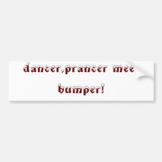 dancer,prancer meet bumper! bumper sticker