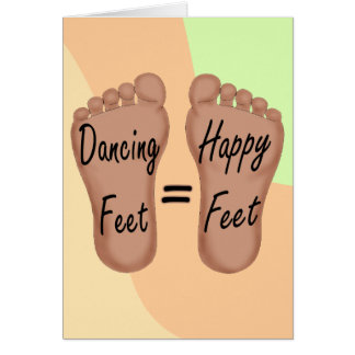 Dancing Feet Are Happy Feet Card