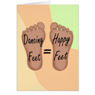 Dancing Feet Are Happy Feet Card