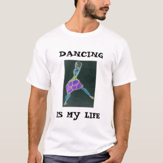 DANCING, IS MY LIFE T-Shirt