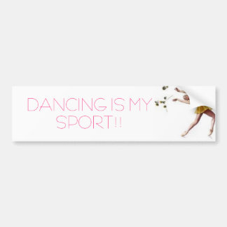 DANCING IS MY SPORT!! BUMPER STICKER