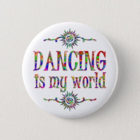 Dancing is My World 6 Cm Round Badge