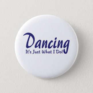 Dancing its what I do 6 Cm Round Badge