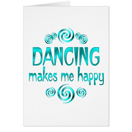 Dancing Makes Me Happy Greeting Card