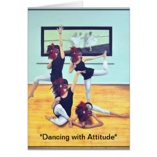 """Dancing with Attitude"" Greeting Card"
