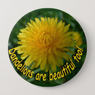 dandelions are beautiful too! Button
