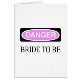 Danger (Bride To Be) Greeting Card