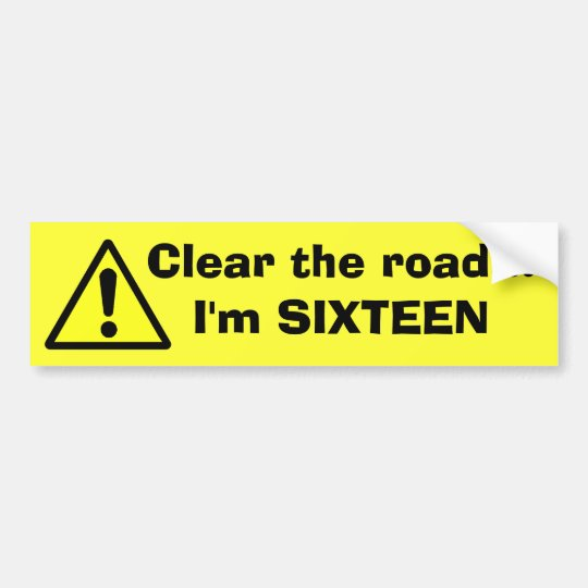 DANGER Clear the road...I'm SIXTEEN Bumper Sticker