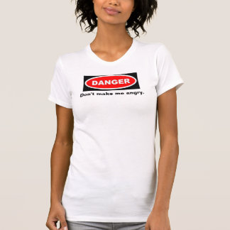 Danger, Don't make me angry. T-Shirt