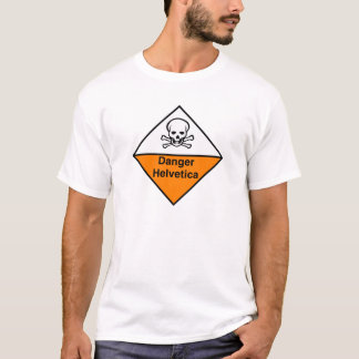 Danger Helvetica T-Shirt