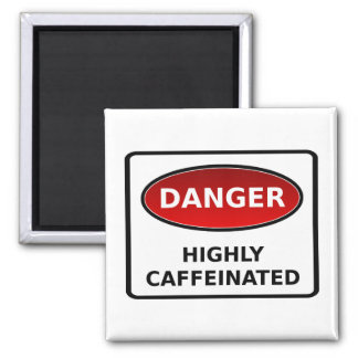 Danger - Highly Caffeinated Magnet