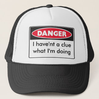 danger, I have'nt a clue what I'm doing Trucker Hat