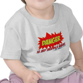 Danger is my middle name shirts