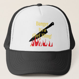 Danger ,it's a chef thing trucker hat