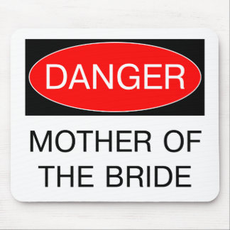 Danger - Mother Of The Bride Funny Wedding T-Shirt Mouse Pad