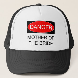 Danger - Mother Of The Bride Funny Wedding T-Shirt Trucker Hat