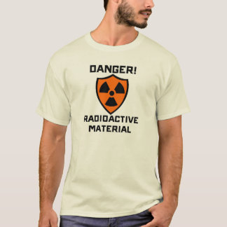 Danger - Radioactive material T-Shirt