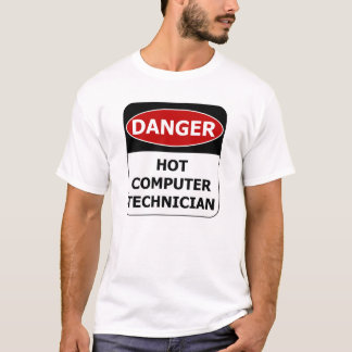Danger Sign - Hot Computer Technician T-Shirt