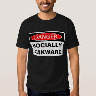 Danger - SOCIALLY AWKWARD Tees