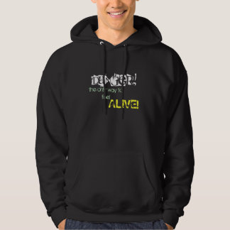 Danger!, the only way to feel, ALIVE! Hoodie