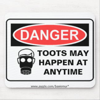 DANGER TOOTS MAY HAPPEN AT A... MOUSE MAT