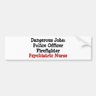 Dangerous Jobs: Psychiatric Nurse Bumper Sticker