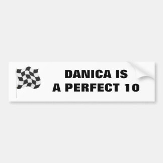 DANICA IS A PERFECT 10 BUMPER STICKER