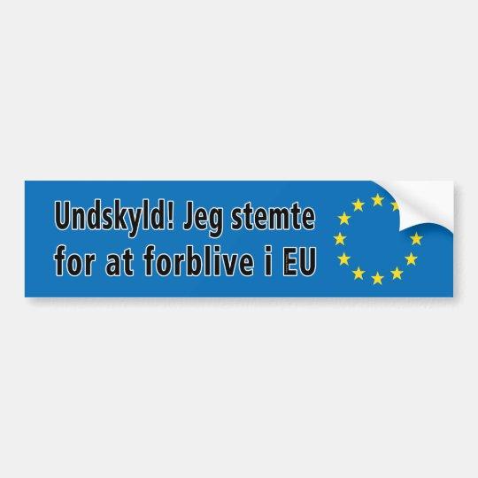Danish: Undskyld! Jeg stemte for at forblive i EU Bumper Sticker