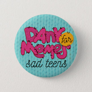 """Dank memes for sad teens"" button"