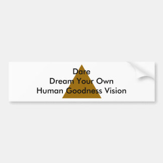 Dare Dream Your Own Human Goodness Vision Gifts Bumper Sticker