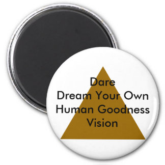 Dare Dream Your Own Human Goodness Vision Gifts Refrigerator Magnets