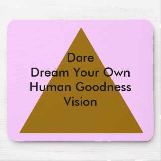 Dare Dream Your Own Human Goodness Vision Gifts Mouse Pad