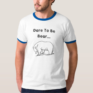 Dare To Be Bear... T-Shirt