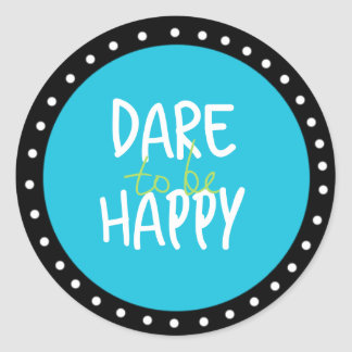 Dare To Be Happy Stickers