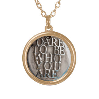DARE TO BE WHO YOU ARE ROUND PENDANT NECKLACE