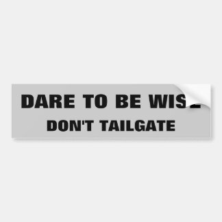 Dare To Be Wise Bumper Sticker