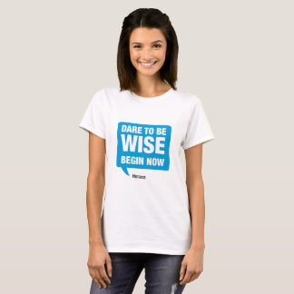 Dare to be wise T-Shirt
