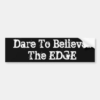 Dare To Believe!! The EDGE Bumper Sticker