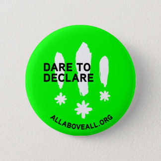 Dare to declare 6 cm round badge