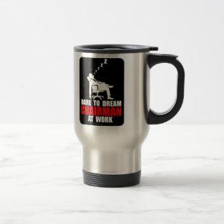 Dare to dream chairman at work mug