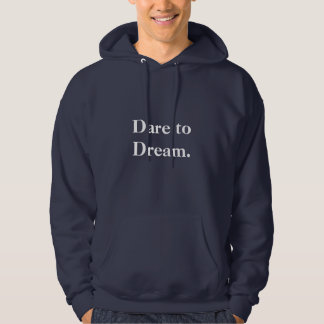 Dare to Dream Inspirational Words to Live By Sweatshirt