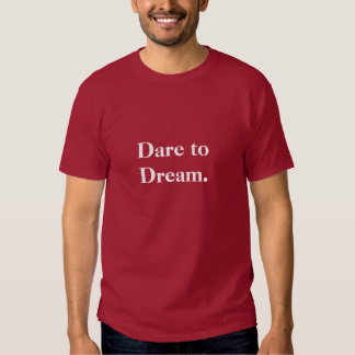 Dare to Dream Inspirational Words to Live By T Shirt