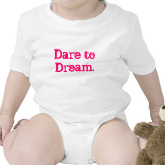 Dare to Dream Inspirational Words to Live By T Shirts
