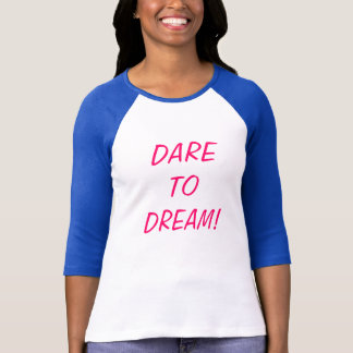 DARE TO DREAM T-SHIRTS