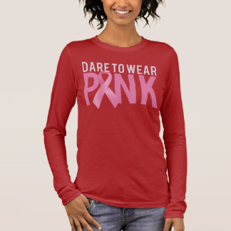 Dare to Wear Pink Breast Cancer Awareness Long Sleeve T-Shirt